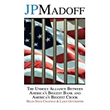 JPMadoff: The Unholy Alliance between America's Biggest Bank and America's Biggest Crook