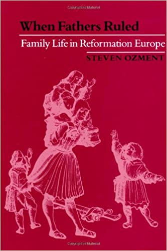 Book When Fathers Ruled: Family Life in Reformation Europe (Studies in Cultural History)