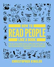 How to Read People Like a Book: Find Out What People Really Think, Even When They Lie. Anticipate Intentions a