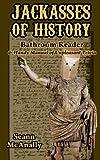 Jackasses of History Bathroom Reader: & Handy Manual of Unpleasant Trivia
