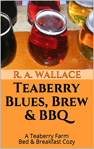 Teaberry Blues, Brew & BBQ (A Teaberry Farm Bed & Breakfast Cozy Book 10) by [Wallace, R. A.]