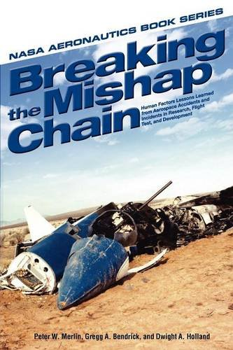 Breaking the Mishap Chain: Human Factors Lessons Learned from Aerospace Accidents and Incidents in Research, Flight Test, and Development (NASA Aeronoutics Book)