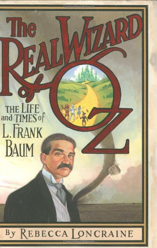 Read Online The Real Wizard of Oz: The Life and Times of L. Frank Baum pdf epub