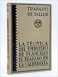 TRABAJOS DE TALLER 12. La Técnica Del Embutido De Planchas. El Trazo En La Caldererías. Labor
