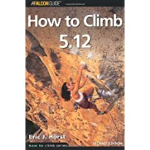 How to Climb 5.12, 2nd (How To Climb Series)