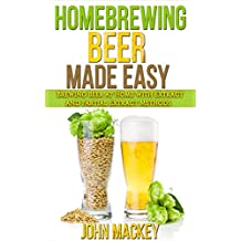 Homebrew Beer Made Easy: Brewing Extract and Partial Extract Ales (Beer and Wine Making Techniques Book 1)