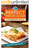 PRESSURE COOKER COOKBOOK: Vol. 3 Lunch Recipes (Pressure Cooker Recipes) (Pressure Cooking Made Simple)