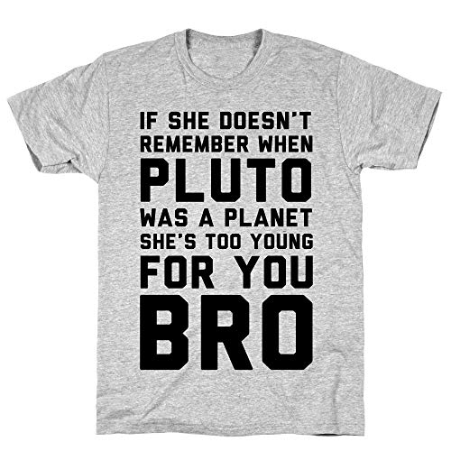 LookHUMAN If She Doesn't Remember When Pluto was A Planet Then She's Too Young for You Bro Large Athletic Gray Men's Cotton Tee (Neil Degrasse Tyson Pluto Not A Planet)