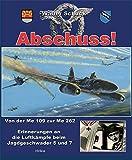 Abschuss!: Von der Me 109 zur Me 262