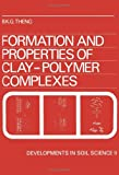 Formation and Properties of Clay-Polymer Complexes, Benny K. Theng, 0444417060
