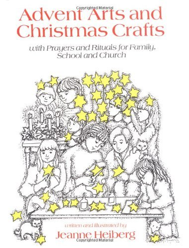 Advent Arts and Christmas Crafts: With Prayers and Rituals for Family, School and -