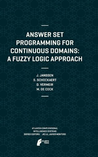 Answer Set Programming for Continuous Domains by Dirk Vermeir , Jeroen Janssen , Martine De Cock , Steven Schockaert, Publisher : Atlantis Press