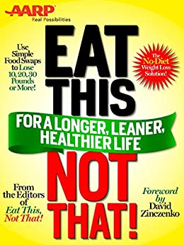 AARP Special Edition: Eat This, Not That! for a Longer, Leaner, Healthier Life!: The fast, effective weight-loss plan to save you 10, 20, 30 pounds--or more! by [Not That Editors of Eat This]