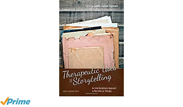 An Interdisciplinary Approach to Narration as Therapy Therapeutic Uses of Storytelling