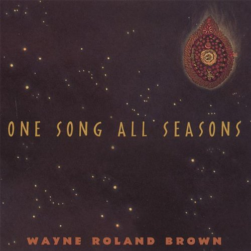 One Song All Seasons (Wayne Roland Brown)