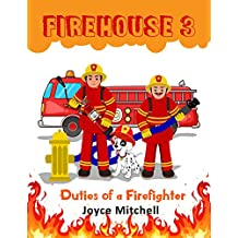 FIREHOUSE 3: Duties of a Firefighter (Children Bedtime story picture book ... Book 1)(Boy and Girl Firefighter)(Firehouse 3 Safety)