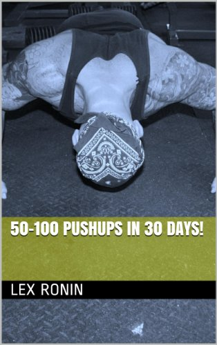 100 Push-Ups in 30 Days : Bodyweight Training for Maximum Pushup Power and Strength for Military, Martial Arts, Bodybuilding and Functional Fitness