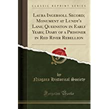 Laura Ingersoll Secord; Monument at Lundy's Lane; Queenston in Early Years; Diary of a Prisoner in Red River Rebellion (Classic Reprint)