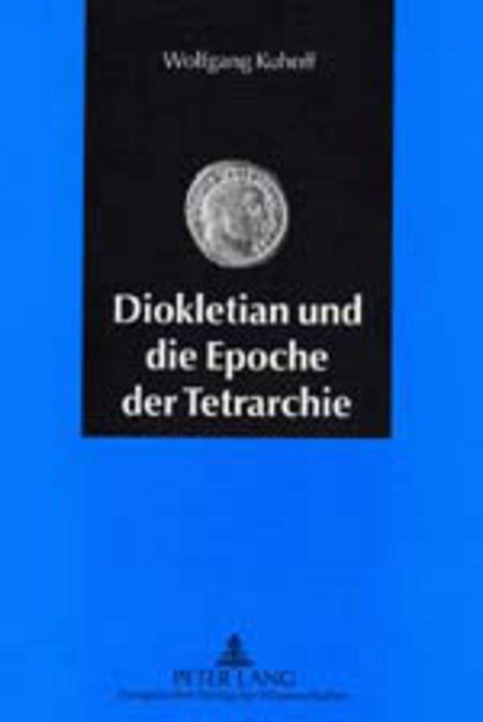 Diokletian und die Epoche der Tetrarchie: Das römische Reich zwischen Krisenbewältigung und Neuaufbau (284-313 n. Chr.)