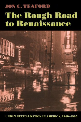 The Rough Road to Renaissance: Urban Revitalization in America, 1940-1985 (Creating the North American Landscape (Paperback))