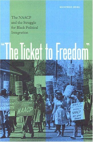 Read Online The Ticket to Freedom: The NAACP and the Struggle for Black Political Integration (New Perspectives on the History of the South) pdf