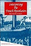 Interpreting the French Revolution, Furet, Francois, 052123574X