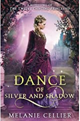 A Dance of Silver and Shadow: A Retelling of The Twelve Dancing Princesses (Beyond the Four Kingdoms) (Volume 1) Paperback