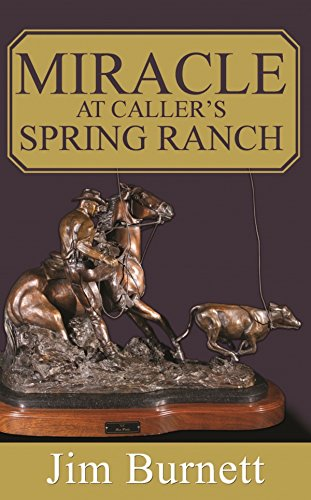 Miracle at Caller's Spring Ranch: A Western Adventure (The Caller's Spring Ranch Western Series Book 1)