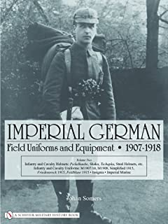 Imperial German Field Uniforms and Equipment 1907-1918: Volume I