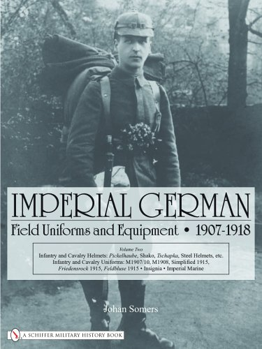 German Infantry Equipment - Imperial German Field Uniforms And Equipment 1907-1918, Volume 2: Infantry and Cavalry Helmets - Pickelhaube ..... Imperial Marine (v. 2)