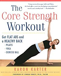 The Core Strength Workout: Get Flat ABS and a Healthy Back: Pilates, Yoga, Exercise Ball