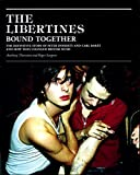The Libertines Bound Together: The Story of Peter Doherty and Carl Barat and how they changed British Music