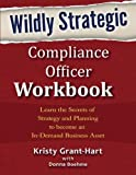 img - for Wildly STRATEGIC Compliance Officer Workbook: Learn the secrets of strategy and planning to become an in-demand business asset book / textbook / text book