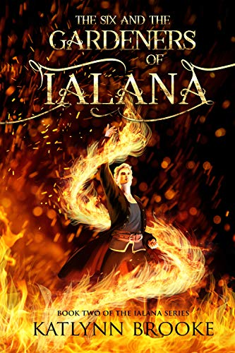 The Six and the Gardeners of Ialana (The Ialana Series Book 2)