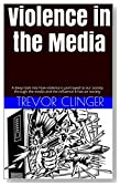 Violence in the Media: A deep look into how violence is portrayed to our society through the media and the influence it has on society