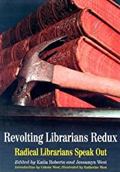 Revolting Librarians Redux: Radical Librarians Speak Out