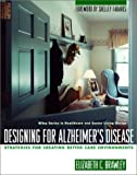 Designing for Alzheimer's Disease: Strategies forCreating Better Care Environments