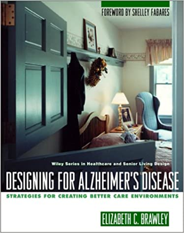 Designing For Alzheimers Disease Strategies Creating Better Care Environments Wiley Series In Healthcare And Senior Living Design 9780471139201