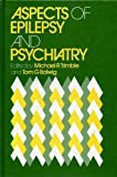 Aspects of Epilepsy and Psychiatry, Michael R. Trimble, Tom G. Bolwig, 0471909327