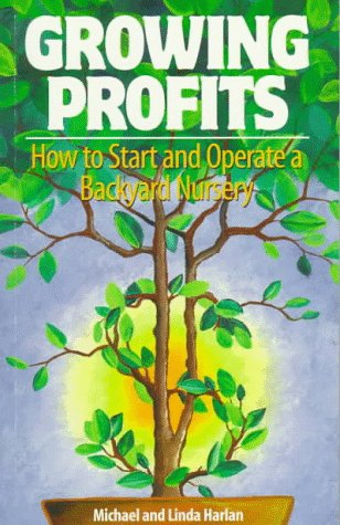Growing Profits: How to Start and Operate a Backyard Nursery (Growing Flowers In A Greenhouse For Profit)