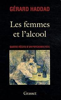 Les femmes et l'alcool : Quatre récits d'un psychanalyste par Gérard Haddad