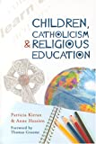 Children, Catholicism and Religious Education, Patricia Kieran and Anne Hession, 1853908525