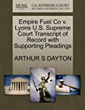 Empire Fuel Co V. Lyons U. S. Supreme Court Transcript of Record with Supporting Pleadings, Arthur S. Dayton, 1270084585
