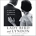 Lady Bird and Lyndon: The Hidden Story of a Marriage That Made a President | Betty Boyd Caroli