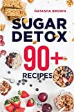 """Sugar Detox. 90+ Recipes: Overcome your sugar craving with these great """"bad"""" sugar free recipes! (Weight Loss)"""
