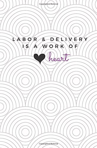 Labor & Delivery Is A Work of Heart: Labor and Delivery Blank Lined Notebook; Cute L&D Journal; Labor Delivery Gift; Obstetrician Gift; Trendy Labor and Delivery Nurse Gift (Gift Deliveries)