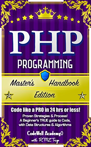 PHP: Programming, Master's Handbook: A TRUE Beginner's Guide! Problem Solving, Code, Data Science,  Data Structures & Algorithms (Code like a PRO in 24 ... r programming, iOS devel