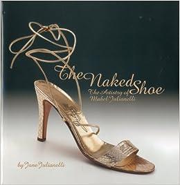 e35d0838421 The Naked Shoe  The Artistry of Mabel Julianelli  Jane Julianelli   9781851496396  Amazon.com  Books
