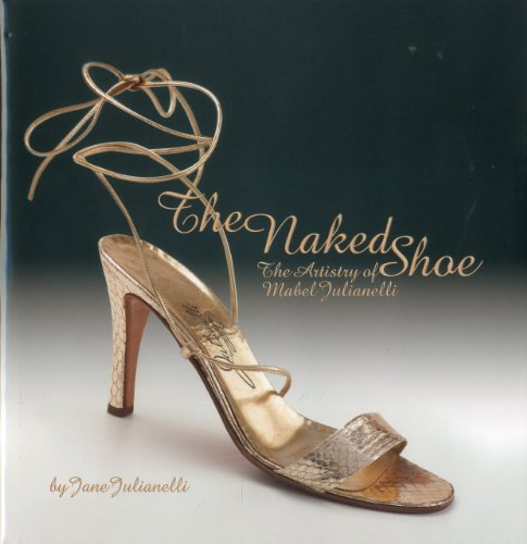 - The Naked Shoe: The Artistry of Mabel Julianelli