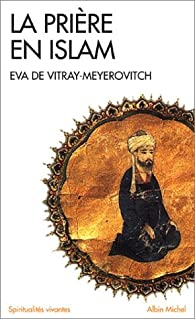 La prière en islam par Eva de Vitray-Meyerovitch
